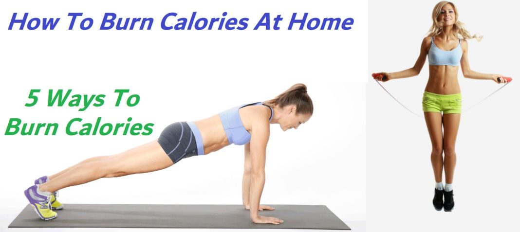 How To Burn Calories At Home - 5 Ways To Burn Calories At Home