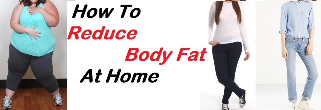 How To Reduce Body Fat - 10 Ways To Lose Body Fat At Home